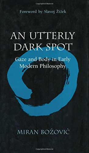 An Utterly Dark Spot: Gaze and Body in Early Modern Philosophy (Hardback): Miran Bozovic
