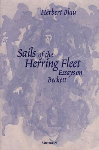 Sails of the Herring Fleet: Essays on Beckett (Hardback): Professor Herbert Blau