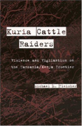 9780472111527: Kuria Cattle Raiders: Violence and Vigilantism on the Tanzania/Kenya Frontier
