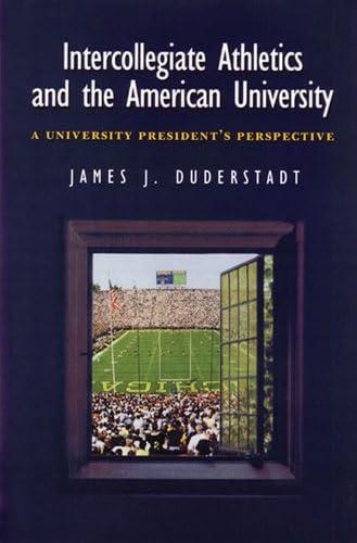 Intercollegiate Athletics and the American University - A University President's Perspective: ...