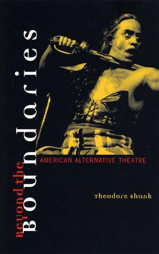 Beyond the Boundaries: American Alternative Theatre (Theater: Theory/Text/Performance): ...