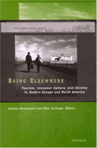 9780472111671: Being Elsewhere: Tourism, Consumer Culture, and Identity in Modern Europe and North America