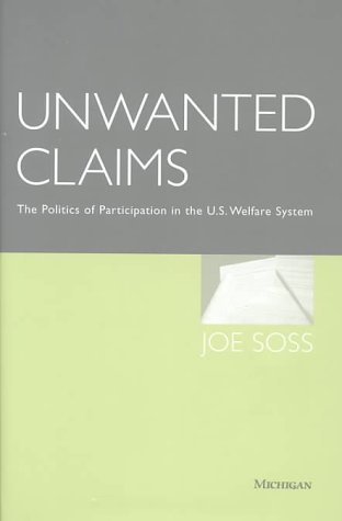 Unwanted Claims: The Politics of Participation in the US Welfare System (Hardback): Joe Soss