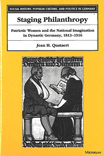 Staging Philanthropy: Patriotic Women and the National Imagination in Dynastic Germany, 1813-1916 (...