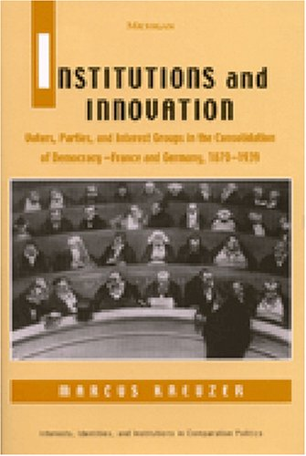 9780472111862: Institutions and Innovation: Voters, Parties, and Interest Groups in the Consolidation of Democracy - France and Germany, 1870-1939 (Interests, Identities, And Institutions In Comparative Politics)