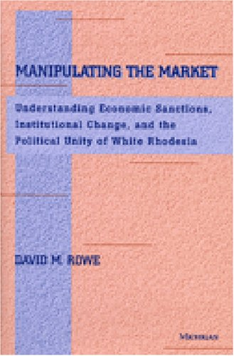 Manipulating the Market - Understanding Economic Sanctions, Institutional Change, and the Political...