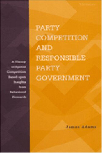 9780472112012: Party Competition and Responsible Party Government: A Theory of Spatial Competition Based Upon Insights from Behavioral Voting Research
