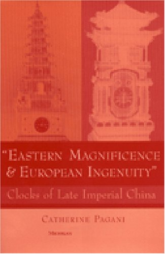 Eastern Magnificence and European Ingenuity: Clocks of Late Imperial China (Hardback): Catherine ...