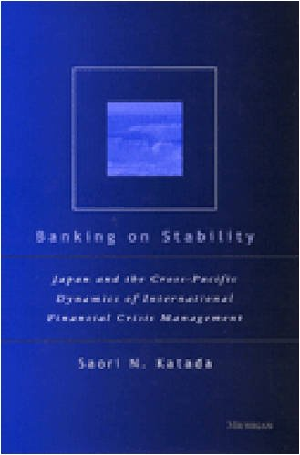 Banking on Stability: Japan and the Cross-Pacific Dynamics of International Financial Crisis ...