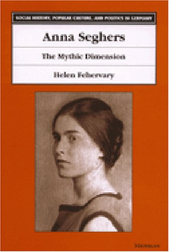Anna Seghers: The Mythic Dimension (Hardback): Helen Fehervary