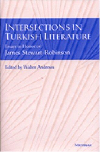 Intersections in Turkish Literature: Essays in Honour of James Stewart Robinson (Hardback): Walter ...
