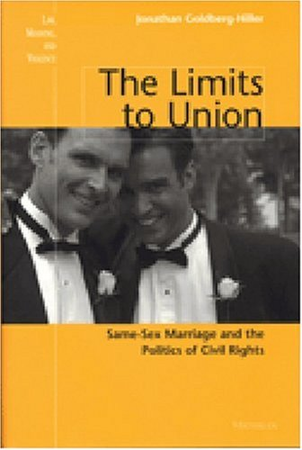 The Limits to Union: Same-Sex Marriage and: Jonathan Goldberg-Hiller