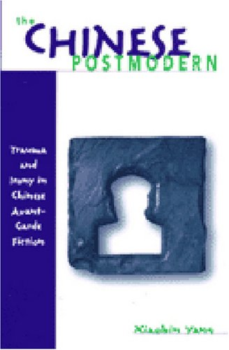 9780472112418: The Chinese Postmodern: Trauma and Irony in Chinese Avant-Garde Fiction