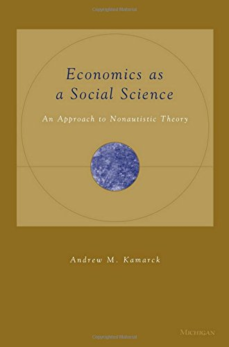 Economics as a Social Science: An Approach to Nonautistic Theory (Hardcover): Andrew M. Kamarck