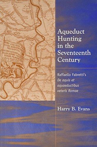 9780472112487: Aqueduct Hunting in the Seventeenth Century: Raffaele Fabretti's De Aquis Et Aquaeductibus Veteris Romae
