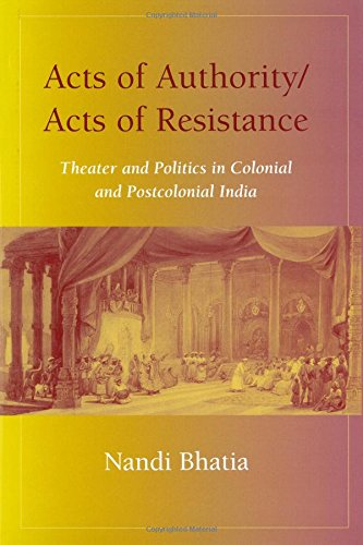 9780472112630: Acts of Authority/Acts of Resistance: Theater and Politics in Colonial and Postcolonial India