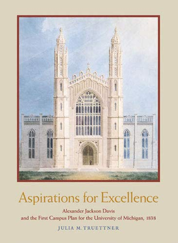 Aspirations for Excellence: Alexander Jackson Davis and the First Campus Plan for the University of...