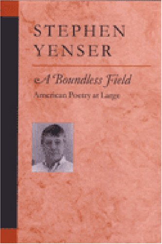 A Boundless Field: American Poetry at Large (Hardback): Stephen Yenser