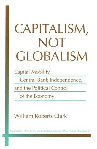 9780472112937: Capitalism, Not Globalism: Capital Mobility, Central Bank Independence, and the Political Control of the Economy (Michigan Studies in International Political Economy)