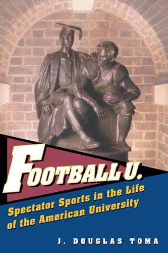 Football U. - Spectator Sports in the Life of the American University: Toma, J. Douglas