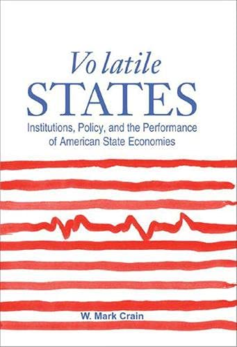 Volatile States: Institutions, Policy and the Performance of American State Economies (Hardback): ...