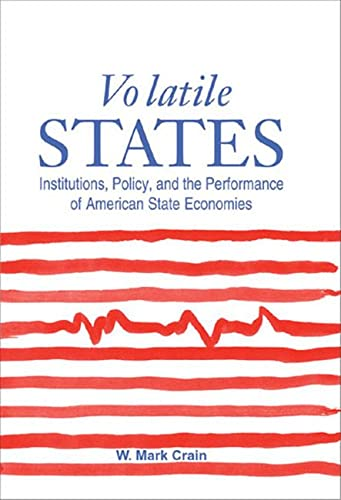Volatile States: Institutions, Policy, and the Performance of American State Economies: Crain, ...