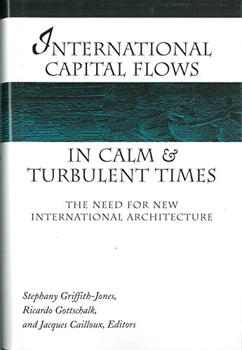 International Capital Flows in Calm and Turbulent Times - The Need for New International ...