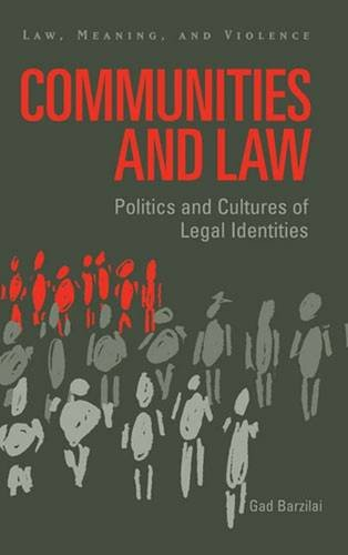 Communities and Law: Politics and Cultures of Legal Identities (Law, Meaning, and Violence): ...