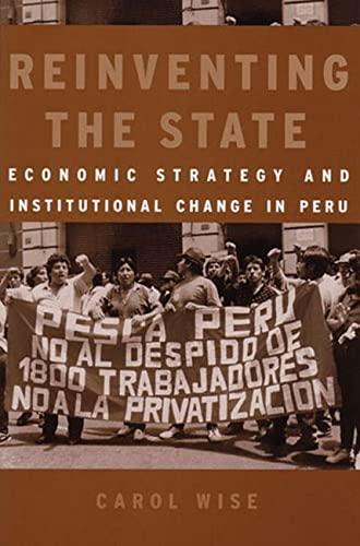 Reinventing the State: Economic Strategy and Institutional Change in Peru (Hardback): Carol Wise