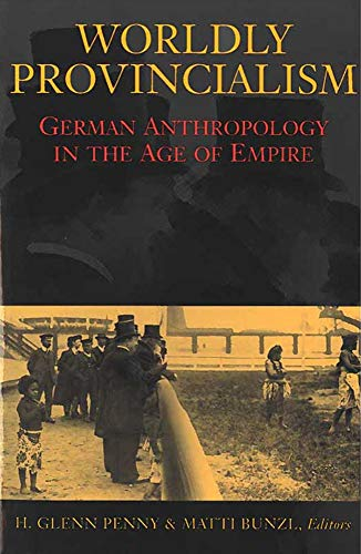 9780472113187: Worldly Provincialism: German Anthropology in the Age of Empire (Social History, Popular Culture and Politics in Germany)