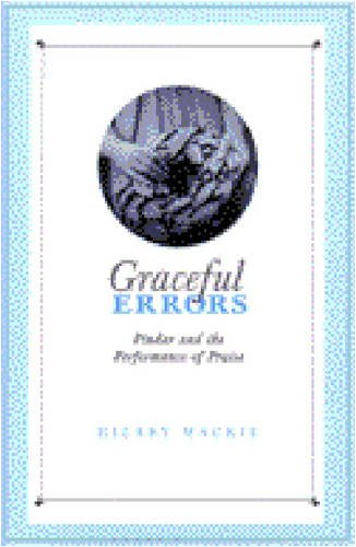 Graceful Errors: Pindar and the Performance of Praise: Mackie, Hilary