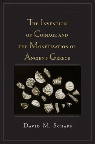 The Invention of Coinage and the Monetization of Ancient Greece: Schaps, David