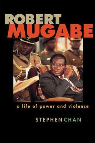 Robert Mugabe: A Life of Power and Violence (Hardback): Stephen Chan