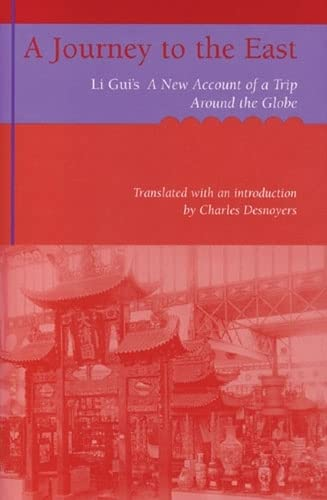 A Journey to the East - Li Gui's A New Account of a Trip Around the Globe: Desnoyers, Charles ...