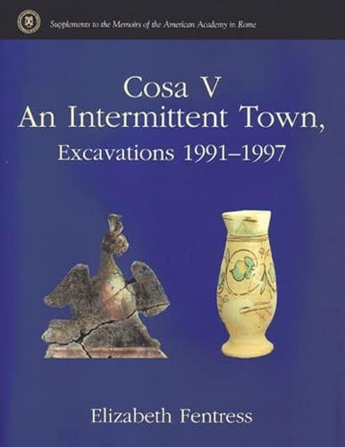 Cosa V: An Intermittent Town, Excavations 1991-1997 (Hardback): Elizabeth W. B. Fentress