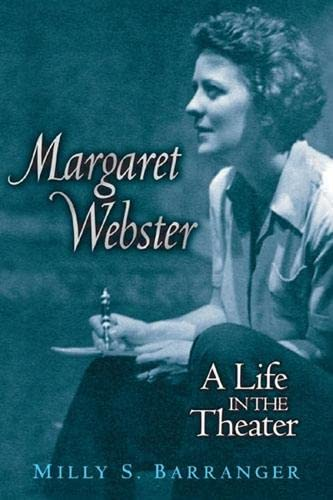 Margaret Webster: A Life in the Theater (Hardback): Milly S. Barranger