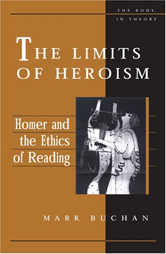 The Limits of Heroism: Homer and the Ethics of Reading (Hardback): Mark Buchan