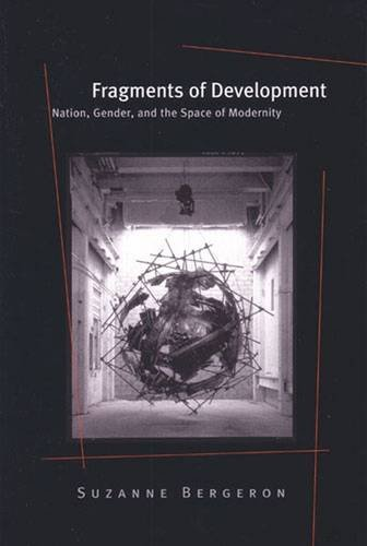 Fragments of Development: Nation, Gender, and the Space of Modernity: Bergeron, Suzanne