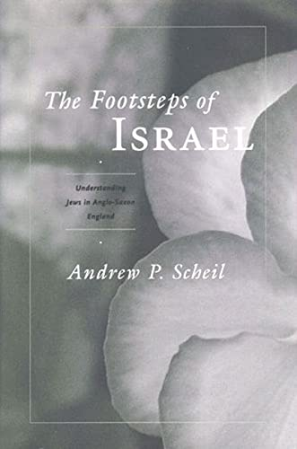 The Footsteps of Israel: Understanding Jews in Anglo-Saxon England: Scheil, Andrew