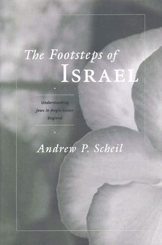 The Footsteps of Israel - Understanding Jews in Anglo-Saxon England: Scheil, Andrew