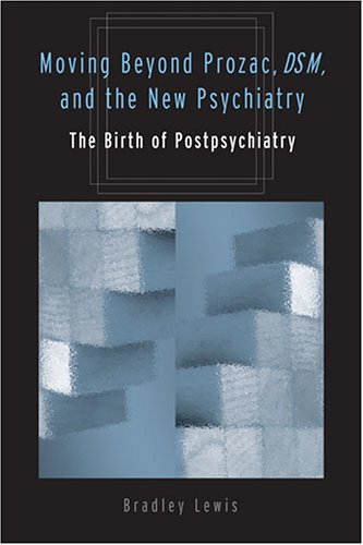 9780472114641: Moving Beyond Prozac, DSM, And The New Psychiatry: The Birth Of Postpsychiatry