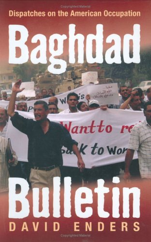 Baghdad Bulletin: Dispatches on the American Occupation: David Enders