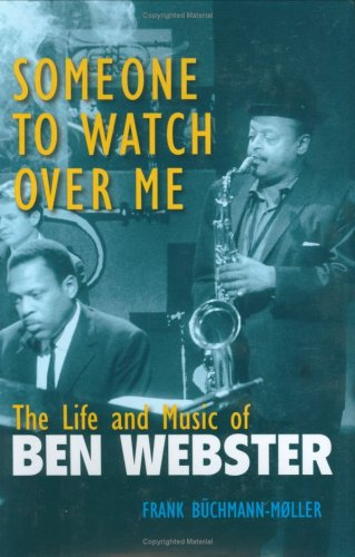 9780472114702: Someone to Watch Over Me: The Life and Music of Ben Webster (Jazz Perspectives)