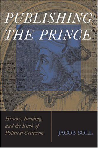 9780472114733: Publishing The Prince: History, Reading, and the Birth of Political Criticism