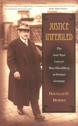 9780472114764: Justice Imperiled: The Anti-Nazi Lawyer Max Hirschberg in Weimar Germany (Social History, Popular Culture, and Politics in Germany)