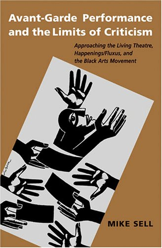 9780472114955: Avant-Garde Performance and the Limits of Criticism: Approaching the Living Theatre, Happenings/Fluxus, and the Black Arts Movement (Theater: Theory/Text/Performance)