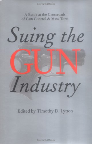 9780472115105: Suing the Gun Industry: A Battle at the Crossroads of Gun Control and Mass Torts (Law, Meaning, and Violence)