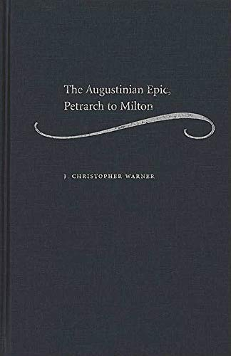 The Augustinian Epic, Petrarch to Milton: J. Christopher Warner