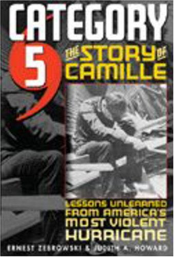Category 5: The Story of Camille, Lessons Unlearned from America's Most Violent Hurricane: ...