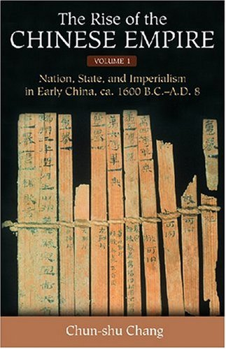 The Rise of the Chinese Empire: Nation, State, and Imperialism in Early China, ca. 1600 B.C.-A.D. 8...